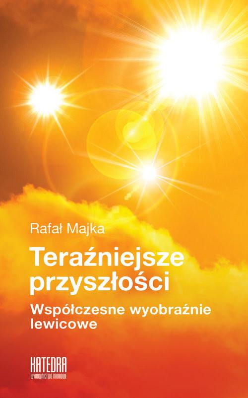 okładka Teraźniejsze przyszłości Współczesne wyobraźnie lewicowe, Książka | Majka Rafał