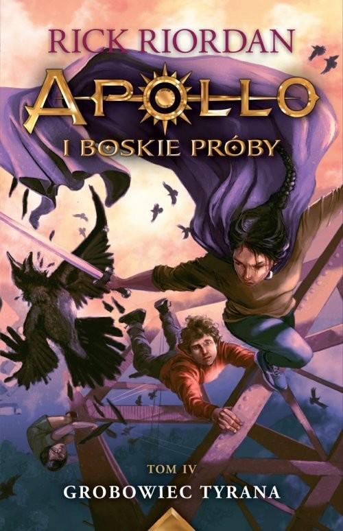 okładka Apollo i boskie próby Tom 4 Grobowiec Tyrana, Książka | Riordan Rick