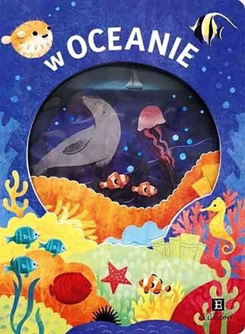 okładka W oceanie Akademia mądrego dziecka, Książka   Faria Kimberly, Newton Robyn, Oliver Amy