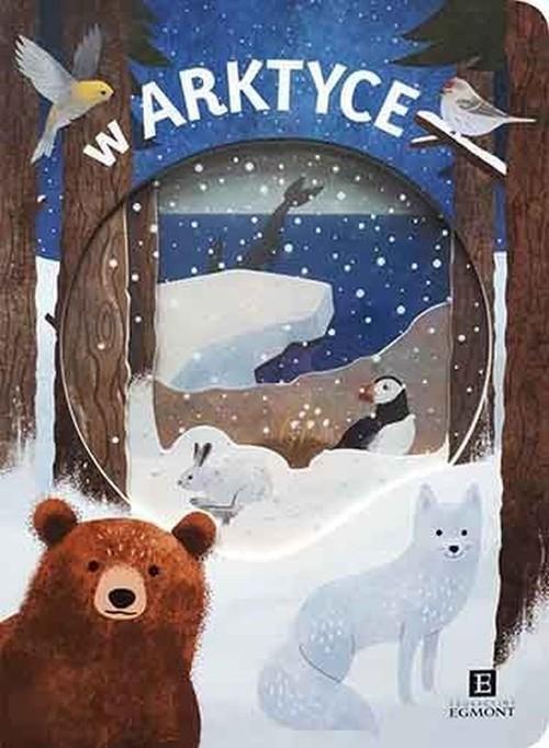 okładka W Arktyce Akademia mądrego dziecka, Książka   Faria Kimberly, Newton Robyn, Oliver Amy