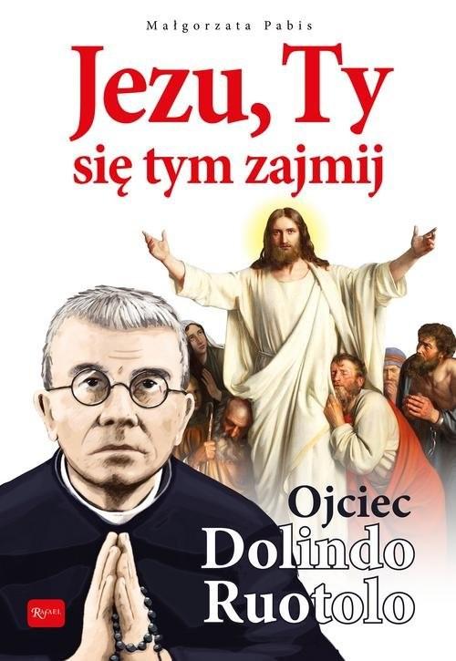 okładka Jezu Ty się tym zajmij Ojciec Dolindo Ruotoloksiążka |  | Małgorzata Pabis