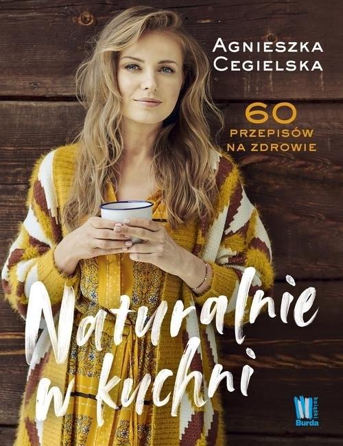 okładka Naturalnie w kuchni. 60 przepisów na zdrowie, Książka | Cegielska Agnieszka