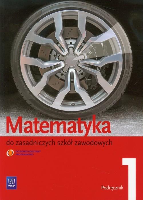 okładka Matematyka 1 podręcznik Zasadnicza Szkoła Zawodowa, Książka | Leokadia Wojciechowska, Maciej Bryński, Szyma