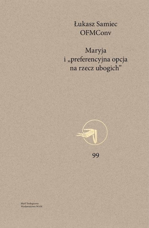 okładka Maryja i preferencyjna opcja na rzecz ubogich Projekt soteriologii profetycznej w świetle teologii latynoamerykańskiej, Książka   Łukasz OFMConv Samiec