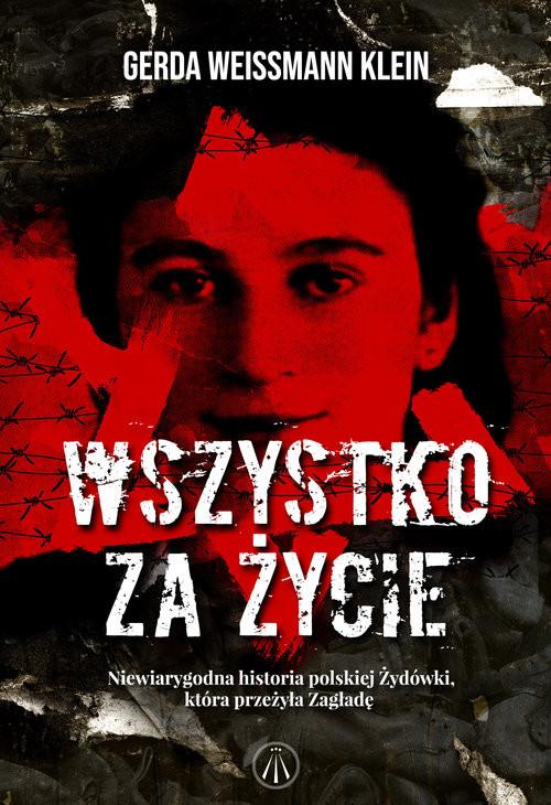 okładka Wszystko za życie Niewiarygodna historia polskiej Żydówki, która przeżyła Zagładęksiążka |  | Gerda Weissmann-Klein