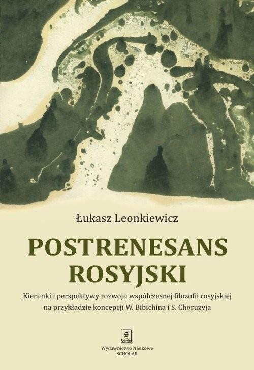 okładka Postrenesans rosyjski Kierunki i perspektywy rozwoju współczesnej filozofii rosyjskiej na przykładzie koncepcji W. Bibichiksiążka |  | Leonkiewicz Łukasz