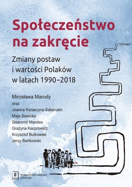 okładka Społeczeństwo na zakręcie Zmiany postaw i wartości Polaków w latach 1990–2018, Książka | Mirosława Marody, Joanna Konieczna-Sałamatin, Praca Zbiorowa