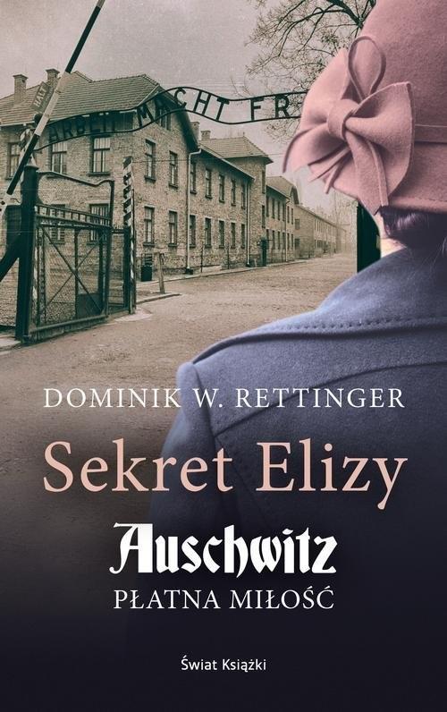 okładka Sekret Elizy Auschwitz Płatna miłość mk., Książka | Dominik W. Rettinger