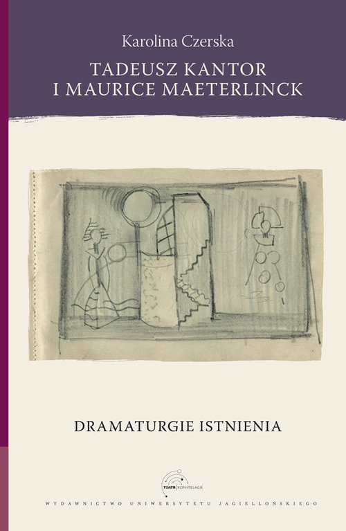 okładka Tadeusz Kantor i Maurice Maeterlinck Dramaturgie istnieniaksiążka |  | Czerska Karolina