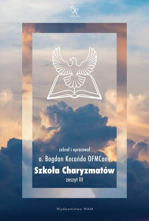 okładka Szkoła Charyzmatów Zeszyt 3, Książka   Bogdan OFMConv Kocańda