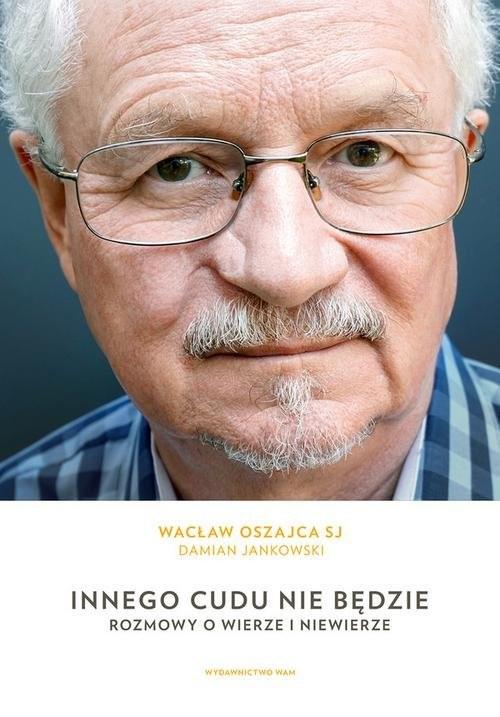 okładka Innego cudu nie będzie Rozmowy o wierze i niewierze, Książka | Wacław SJ Oszajca, Damian Jankowski
