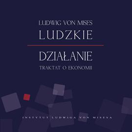 okładka Ludzkie działanie. Traktat o ekonomiiaudiobook | MP3 | von Mises Ludwig