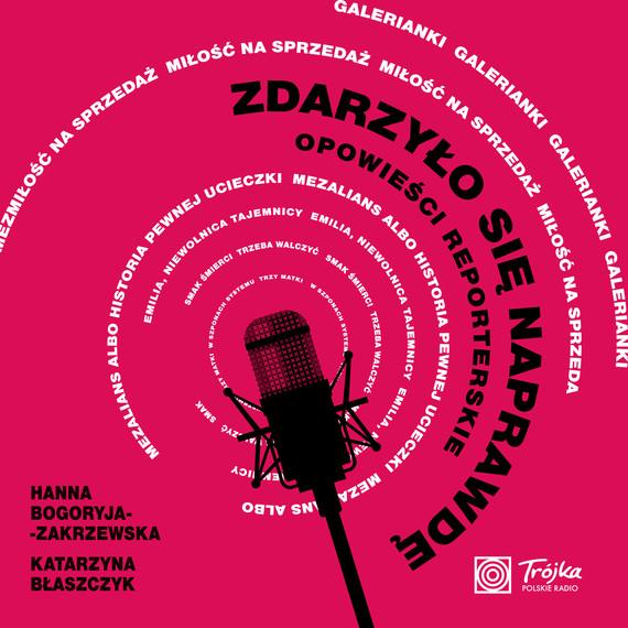 okładka Zdarzyło się naprawdę. Opowieści reporterskieaudiobook | MP3 | Hanna Bogoryja-Zakrzewska, Katarzyna Błaszczyk