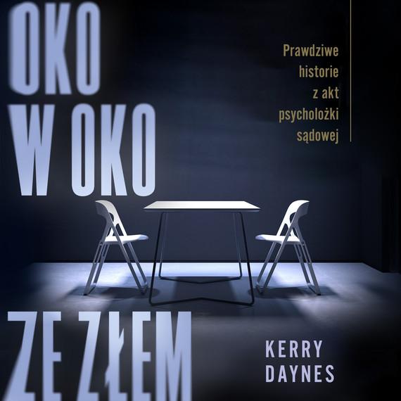 okładka Oko w oko ze złem. Prawdziwe historie z akt psycholożki sądowej, Audiobook   Daynes Kerry