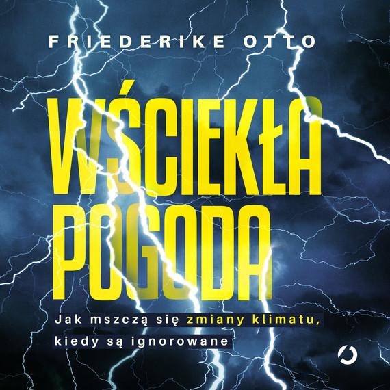 okładka Wściekła pogoda. Jak mszczą się zmiany klimatu, kiedy są ignorowaneaudiobook | MP3 | Otto Friederike
