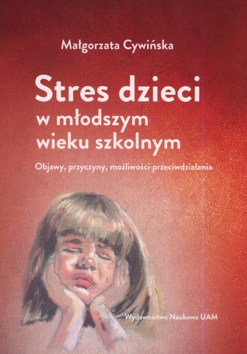 okładka Stres dzieci w młodszym wieku szkolnym. Objawy Objawy, przyczyny, możliwości przeciwdziałaniaksiążka      Cywińska Małgorzata