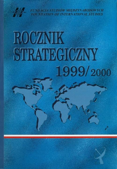 okładka Rocznik strategiczny 1999/2000 Przegląd sytuacji politycznej, gospodarczej i wojskowej w środowisku międzynarodowym Polski, Książka |