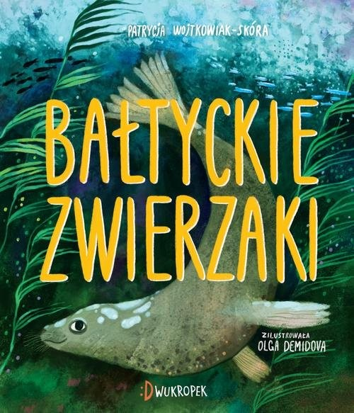 okładka Bałtyckie zwierzaki, Książka | Wojtkowiak-Skóra Patrycja