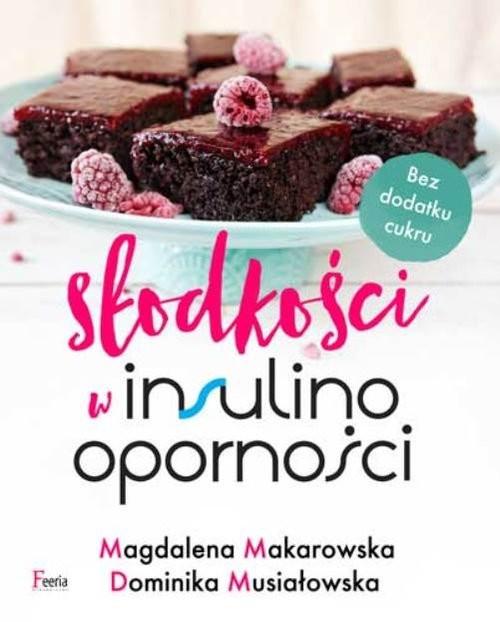 okładka Słodkości w insulinooporności, Książka | Magdalena Makarowska, Dominika Musiałowska