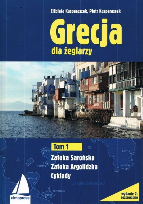 okładka Grecja dla żeglarzy Tom 1 Zatoka Sarońska Zatoka Argolidzkaksiążka |  | Piotr Kasperaszek, Elżbieta Kasperaszek
