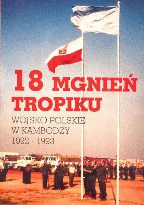 okładka 18 mgnień tropiku Wojsko polskie w Kambodży  1992-1993 / Manufaktura Słów, Książka | Praca Zbiorowa