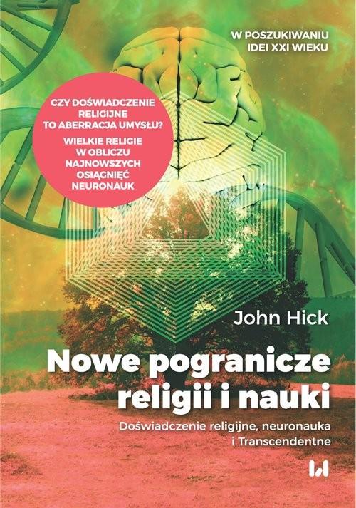 okładka Nowe pogranicze religii i nauki Doświadczenie religijne, neuronauka i Transcendentne, Książka | Hick John