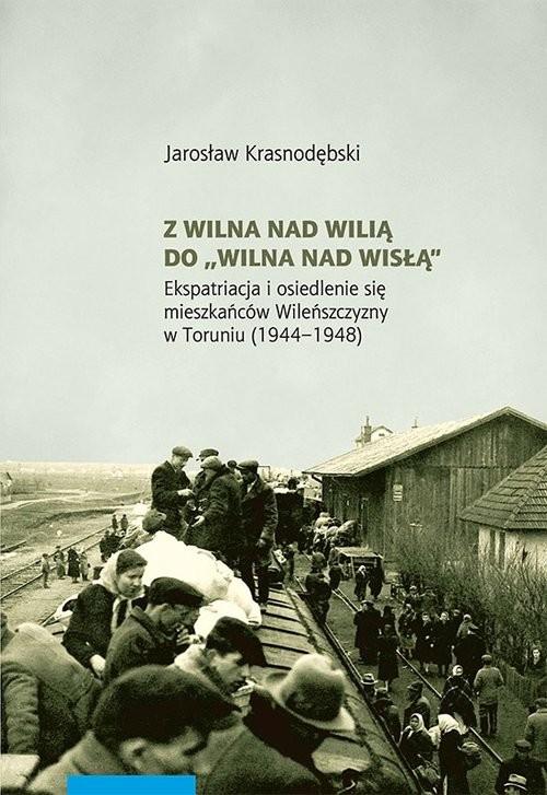 okładka Z Wilna nad Wilią do Wilna nad Wisłą, Książka | Krasnodębski Jarosław