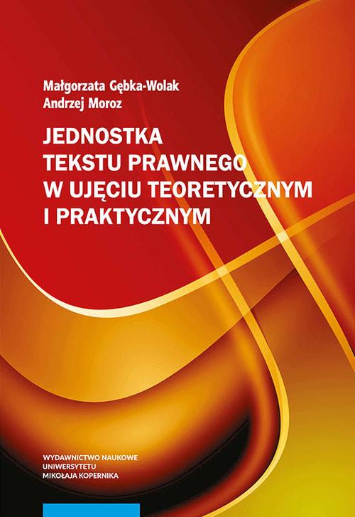okładka Jednostka tekstu prawnego w ujęciu teoretycznym i praktycznym, Książka | Małgorzata Gębka-Wolak, Andrzej Moroz