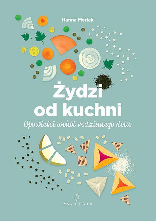 okładka Żydzi od kuchni. Opowieści wokół rodzinnego stołuksiążka |  | Merlak Hanna