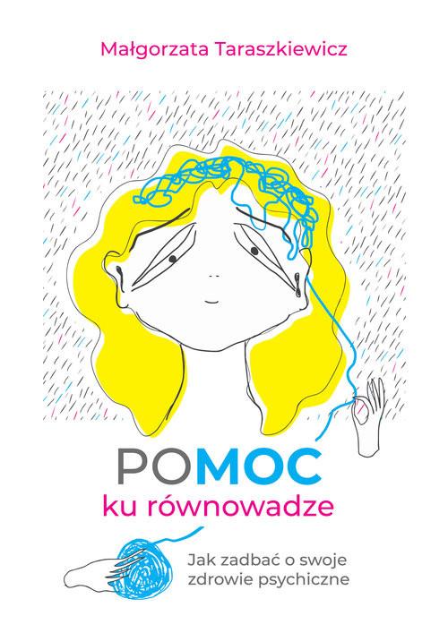 okładka POMOC ku równowadze Jak zadbać o swoje zdrowie psychiczne, Książka | Małgorzata Taraszkiewicz
