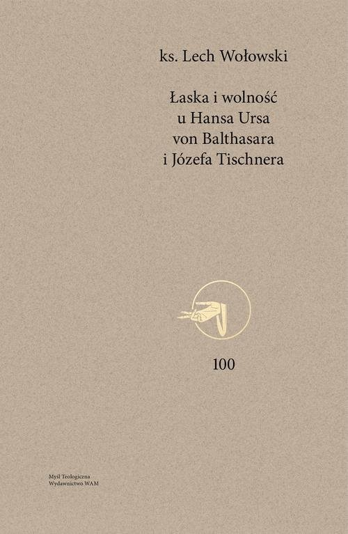 okładka Łaska i wolność u Hansa Ursa von Balthasara i Józefa Tischnera, Książka | Wołowski Lech
