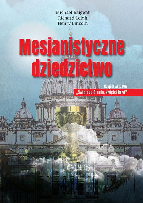 okładka Mesjanistyczne dziedzictwo, Książka | Baigent Michael, Leigh Richard, Lincoln Henry