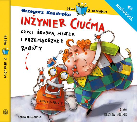 okładka Inżynier Ciućma, czyli śrubka, młotek i przemądrzałe roboty, Audiobook | Grzegorz Kasdepke
