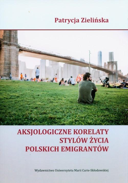okładka Aksjologiczne korelaty stylów życia polskich emigrantów, Książka | Zielińska Patrycja