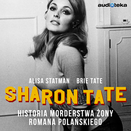 okładka Sharon Tate. Historia morderstwa żony Romana Polańskiego, Audiobook | Statman Alisa