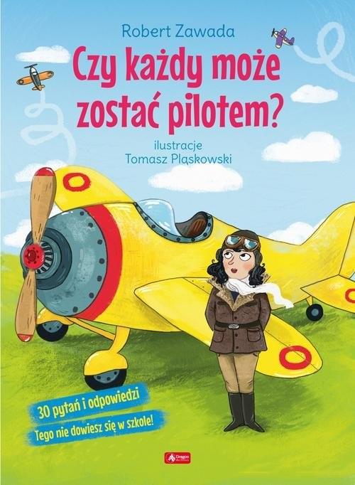 okładka Czy każdy może zostać pilotem? 30 pytań i odpowiedzi Tego nie dowiesz się w szkole!, Książka | Zawada Robert