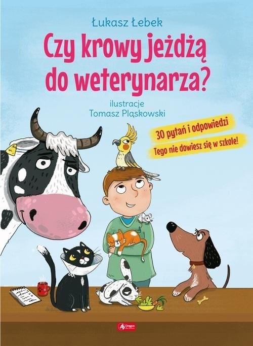 okładka Czy krowy jeżdżą do weterynarza? 30 pytań i odpowiedzi Tego nie dowiesz się w szkole!, Książka | Łebek Łukasz