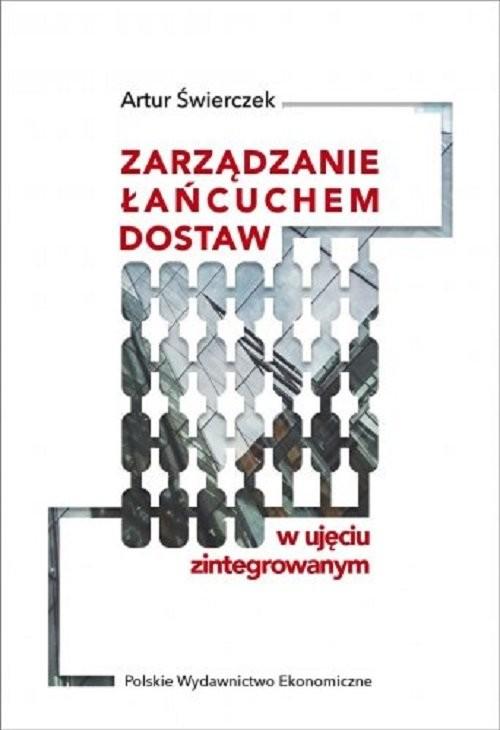 okładka Zarządzanie łańcuchem dostaw w ujęciu zintegrowanym, Książka | Świerczek Artur