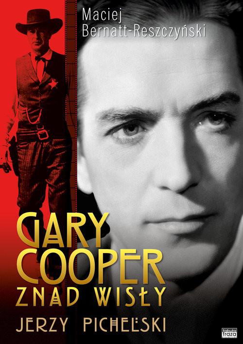 okładka Gary Cooper z nad Wisły - Jerzy Pichelski, Książka | Maciej  Bernatt-Reszczyński