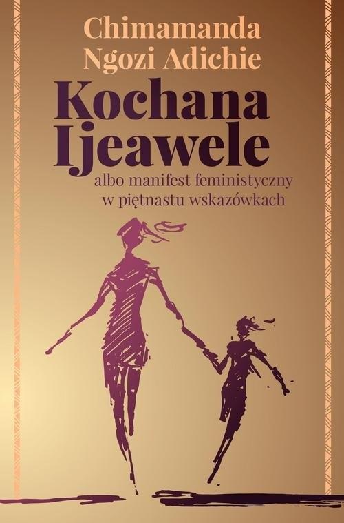 okładka Kochana Ijeawele albo manifest feministyczny w piętnastu wskazówkach, Książka | CHIMAMANDA NGOZI  ADICHIE