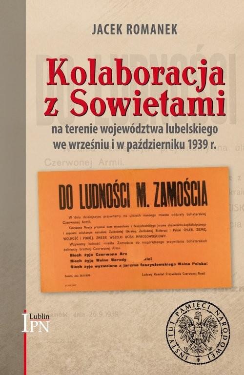 okładka Kolaboracja z Sowietami na terenie województwa lubelskiego we wrześniu i październiku 1939 r., Książka | Romanek Jacek