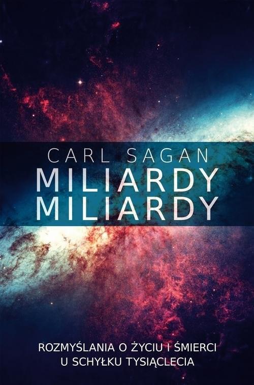 okładka Miliardy miliardy Rozmyślania o życiu i śmierci u schyłku tysiąclecia, Książka | Carl Sagan