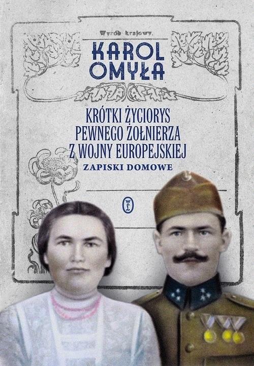 okładka Krótki życiorys pewnego żołnierza z wojny europejskiej Zapiski domoweksiążka      Omyła Karol