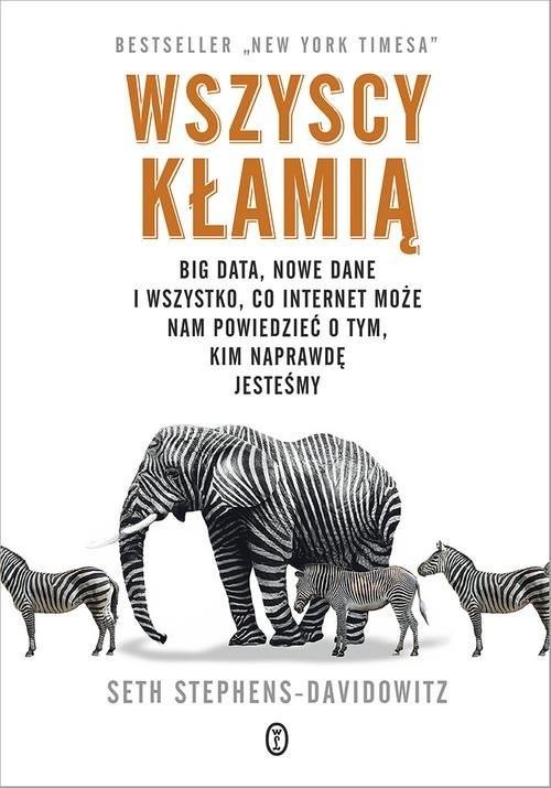 okładka Wszyscy kłamią Big data, nowe dane i wszystko, co Internet może nam powiedzieć o tym, kim naprawdę jesteśmy, Książka | Stephens-Davidowitz Seth
