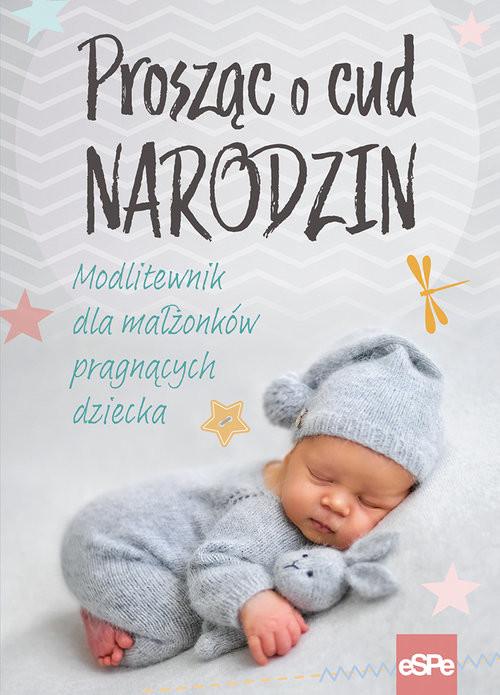 okładka Prosząc o cud narodzin Modlitewnik dla małżonków pragnących dziecka, Książka |
