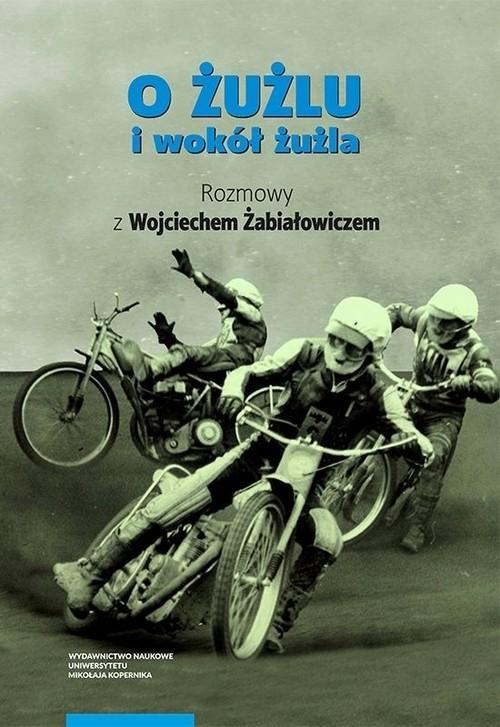 okładka O żużlu i wokół żużla Rozmowy z Wojciechem Żabiałowiczemksiążka |  |
