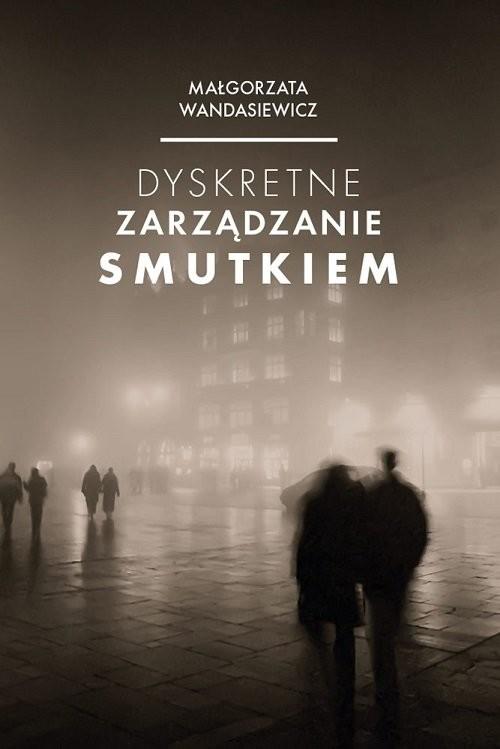 okładka Dyskretne zarządzanie smutkiem, Książka | Wandasiewicz Małgorzata