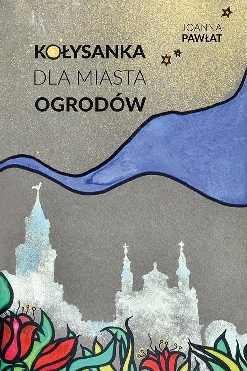 okładka Kołysanka dla miasta ogrodówksiążka      Pawłat Joanna