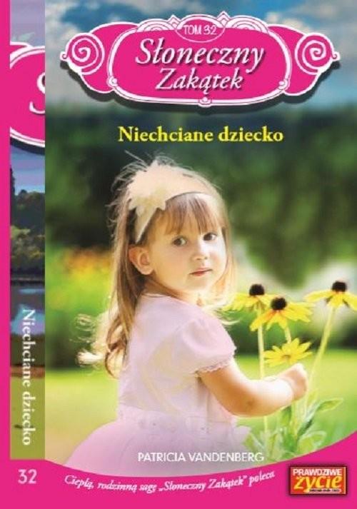okładka Słoneczny zakątek Tom 32 Niechciane dziecko, Książka | Vandenberg Patricia