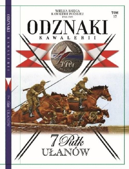okładka Wielka Księga Kawalerii Polskiej Odznaki Kawalerii Tom 17 7 Pułk Ułanów, Książka |